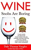 Wine Snobs Are Boring: 7 easy steps to discover your unique palate, choose the best bottle and feel smart while enjoying wine like a true hedonist