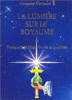 La lumière sur le royaume ou Pratique de la magie sacrée au quotidien, tome 1