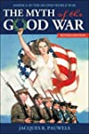 The Myth of the Good War: America in...