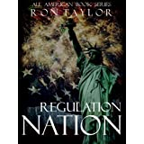 Regulation Nation: How Government Agencies Circumvent the Legislative Process to Enact Laws and Rob Americans of Their Constitutional Freedoms (All American Book Series 4) ~ Ron Taylor