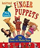 Knitted Finger Puppets: 34 Easy-to-Make Toys
