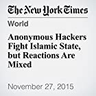 Anonymous Hackers Fight Islamic State, but Reactions Are Mixed (       ungekürzt) von Katie Rogers Gesprochen von: Keith Sellon-Wright