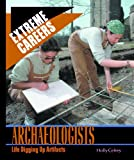 img - for Archeologists: Life Digging Up Artifacts (Extreme Careers) book / textbook / text book