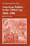 American Politics in the Gilded Age 1868-1900 (American History Series) (0882959336) by Cherny, Robert W.