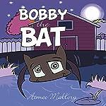 Bobby the Bat | Aimee Mallory