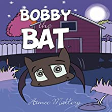 Bobby the Bat (       UNABRIDGED) by Aimee Mallory Narrated by Aimee Mallory