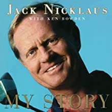 Jack Nicklaus: My Story (       UNABRIDGED) by Jack Nicklaus, Ken Bowden Narrated by Ian Esmo