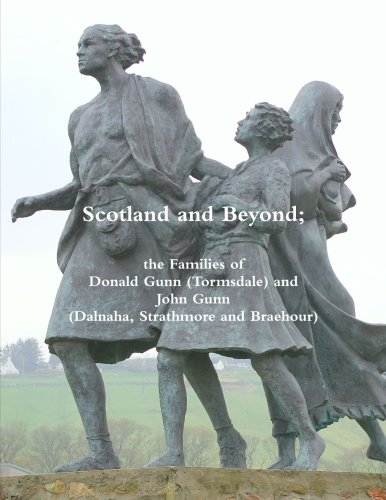 Scotland And Beyond: The Families Of Donald Gunn (Tormsdale) And John Gunn (Dalnaha, Strathmore And Braehour)