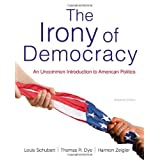 The Irony of Democracy: An Uncommon Introduction to American Politics ~ Louis Schubert