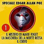 Il mistero di Marie Roget / La maschera della morte rossa / Il corvo (Speciale Edgar Allan Poe 1) | Edgar Allan Poe