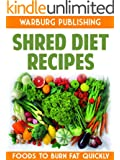 Shred Diet Recipes Cookbook: Delicious, Nutritious, & Healthy Food Recipes To Burn Fat Quickly and Lose Weight