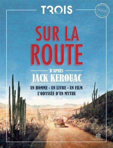 Sur la Route : un homme, un livre un film. L'odyssée d'un mythe