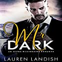 Mr. Dark: An Alpha Billionaire Romance Audiobook by Lauren Landish Narrated by Daniel Galvez II