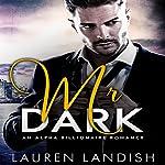 Mr. Dark: An Alpha Billionaire Romance | Lauren Landish