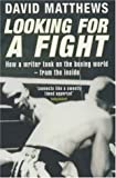 David Matthews Looking for a Fight: How a Writer Took on the Boxing World - From the Inside