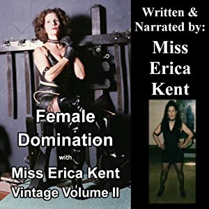 Female Domination with Miss Erica Kent: Vintage, Volume II Audiobook