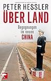 Über Land: Begegnungen im neuen China