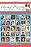 Sheri Keys Smart Women Live Their Why: How Women Entrepreneurs Are Living On Purpose and In Passion