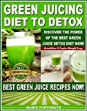 img - for Green Juicing Diet to Detox, Discover the Power of the Best Green Juice Diet Now - Healthier & Faster Weight Loss - Best Green Juice Recipes Now book / textbook / text book