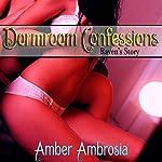 Dormroom Confessions: Raven's Story | Amber Ambrosia