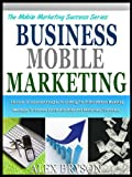img - for BUSINESS MOBILE MARKETING: The 12 Mobile Marketing Insights And How You Can Use Them To Double Your Business Profits (The Mobile Marketing Success Series) book / textbook / text book