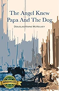 The Angel Knew Papa And The Dog by Douglas Kaine McKelvey ebook deal