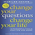 Change Your Questions, Change Your Life: 10 Powerful Tools for Life and Work, 2nd Edition, Revised and Expanded (       UNABRIDGED) by Marilee Adams Narrated by Suzanne Toren