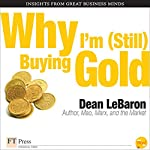 Why I'm Still Buying Gold | Dean LeBaron