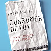 Consumer Detox: Less Stuff, More Life | [Mark Powley]