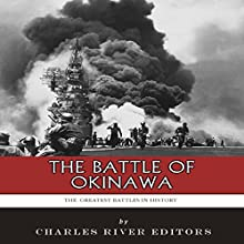 The Greatest Battles in History: The Battle of Okinawa (       UNABRIDGED) by Charles River Editors Narrated by Todd Van Linda
