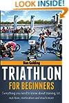 Triathlon For Beginners: Everything y...