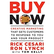 Buy Now: Creative Marketing that Gets Customers to Respond to You and Your Product | [Rick Cesari, Ron Lynch]