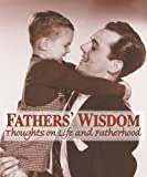 Fathers' Wisdom: Thoughts on Life and Fatherhood (1572433817) by American Heritage