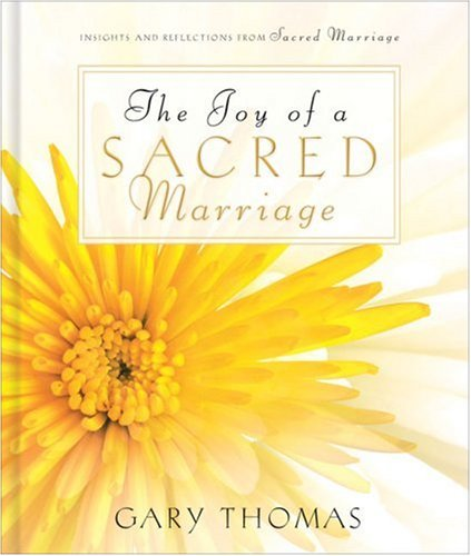 The Joy of a Sacred Marriage: Insights and Reflections from Sacred Marriage, Gary L. Thomas