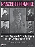 Panzer Feldjacke: German Armored Crew Uniforms of the Second World War Vol.4: Luftwaffe