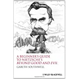 "A Beginners Guide to Nietzsche's ""Beyond Good and Evil""by Gareth Southwell"