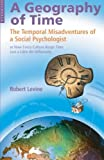 Robert V. Levine A Geography of Time: The Temporal Misadventures of a Social Psychologist, or How Every Culture Keeps Time Just a Little Bit Differently