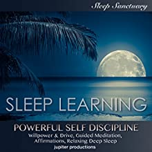 Powerful Self Discipline, Willpower & Drive: Sleep Learning, Guided Meditation, Affirmations, Relaxing Deep Sleep Discours Auteur(s) :  Jupiter Productions Narrateur(s) : Kev Thompson