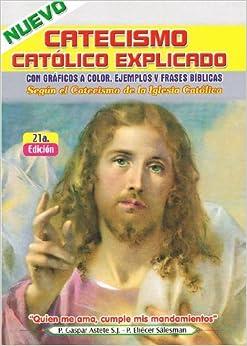 Nuevo catecismo catolico explicado. Puesto al dia segun el catecismo