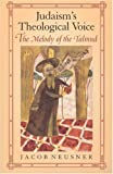 Judaism's Theological Voice: The Melody of the Talmud (Chicago Studies in the History of Judaism) (0226576493) by Neusner, Jacob