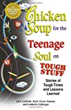 Chicken Soup for the Teenage Soul on Tough Stuff: Stories of Tough Times and Lessons Learned (Chicken Soup for the Soul (Paperback Health Communications))