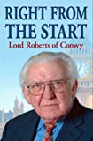Lord Robert Conwy Right from the Start: The Memoirs of Sir Wyn Roberts