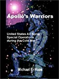 Apollos Warriors: US Air Force Special Operations During the Cold War