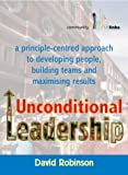 Unconditional Leadership: A Principle-centred Approach to Developing People, Building Teams and Maximising Results