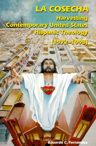 La Cosecha: Harvesting Contemporary United States Hispanic Theology (1968-1998 (Theology), Eduardo C. Fernandez