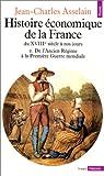 echange, troc Jean-Charles Asselain - Histoire économique de la France du XVIIIe siècle à nos jours, tome 1 : De l'Ancien Régime à la Première Guerre mondiale
