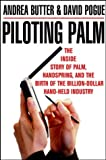 Piloting Palm: The Inside Story of Palm, Handspring, and the Birth of the Billion-Dollar Handheld Industry (0471089656) by Butter, Andrea