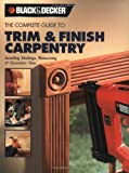 The Black & Decker Complete Guide to Trim and Finish Carpentry: Installing Moldings, Wainscoting and Decorative Trim - 1589232488