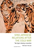 Michael Yahuda Sino-Japanese Relations After the Cold War: Two Tigers Sharing a Mountain