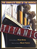 Peter Stone Titanic: The Complete Book of the Musical: Story and Book by Peter Stone, Music and Lyrics by Maury Yeston